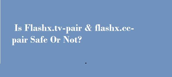 Is Flashx.tv-pair & flashx.cc-pair Safe Or Not?